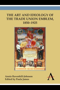 Art and Ideology of the Trade Union Emblem, 1850–1925
