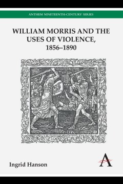 William Morris and the Uses of Violence, 1856–1890