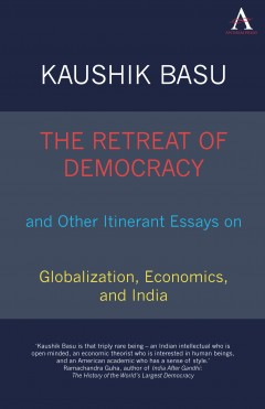Retreat of Democracy and Other Itinerant Essays on Globalization, Economics, and India