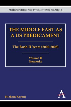 The Middle East as a US Predicament: The Bush II Years (2000-2008)