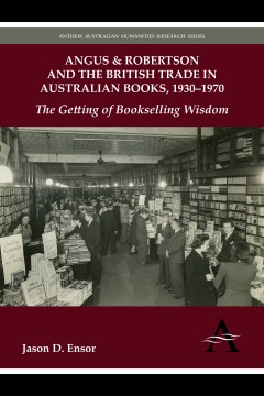 Angus & Robertson and the British Trade in Australian Books, 1930–1970