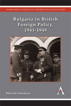 Bulgaria in British Foreign Policy, 1943–1949