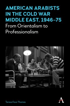 American Arabists in the Cold War Middle East, 1946–75