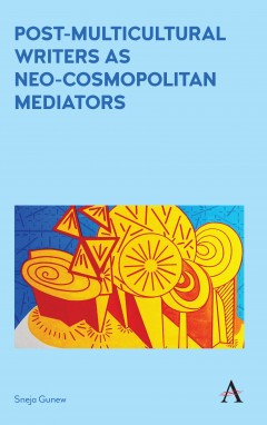 Post-Multicultural Writers as Neo-cosmopolitan Mediators