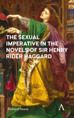 The Sexual Imperative in the Novels of Sir Henry Rider Haggard