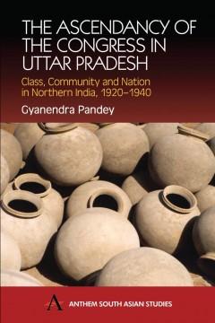 Ascendancy of the Congress in Uttar Pradesh