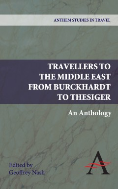 Travellers to the Middle East from Burckhardt to Thesiger