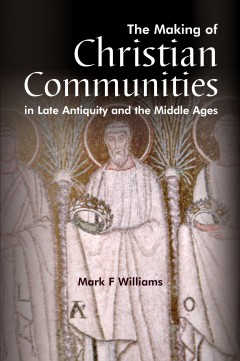 Making Of Christian Communities in Late Antiquity and the Middle Ages