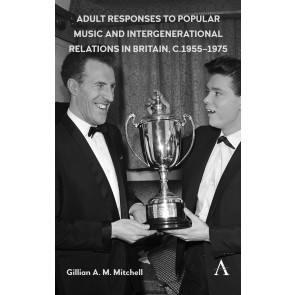Adult Responses to Popular Music and Intergenerational Relations in Britain, 1955–1975