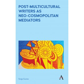 Post-Multicultural Writers as Neo-cosmopolitan Mediators