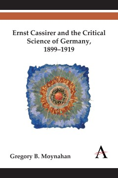 Ernst Cassirer and the Critical Science of Germany, 1899–1919