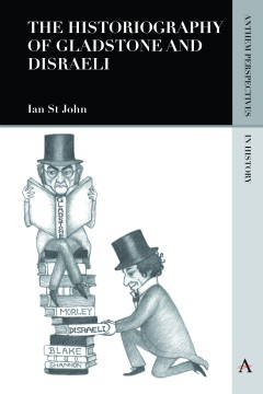 The Historiography of Gladstone and Disraeli