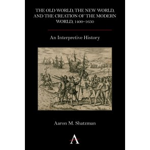 Old World, the New World, and the Creation of the Modern World, 1400–1650