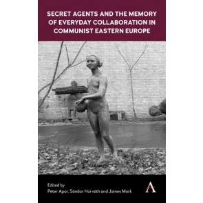 Secret Agents and the Memory of Everyday Collaboration in Communist Eastern Europe