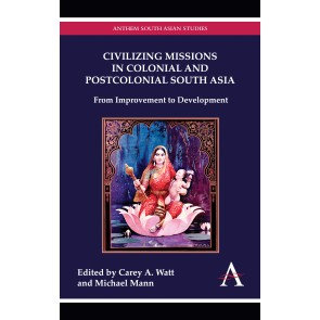Civilizing Missions in Colonial and Postcolonial South Asia